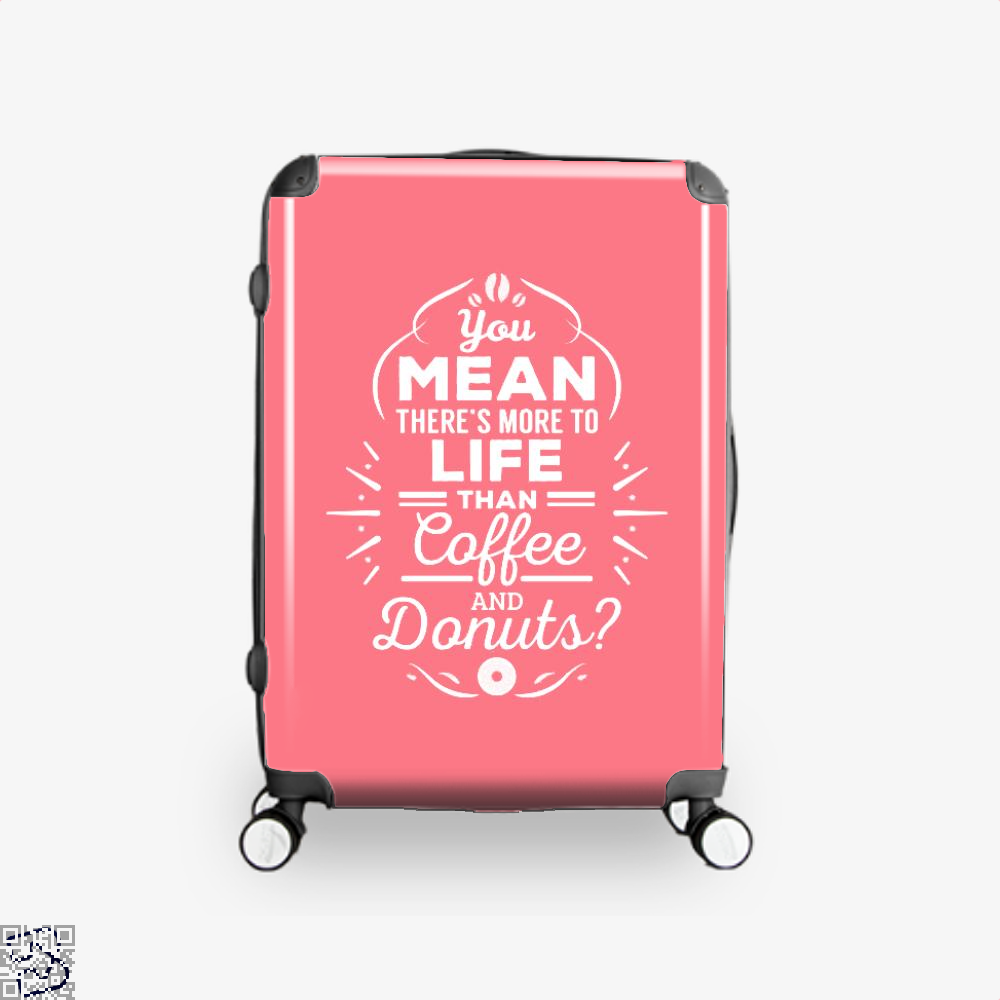 You Mean Theres More To Life Than Coffee And Donuts Doughnuts Suitcase - Pink / 16 - Productgenapi