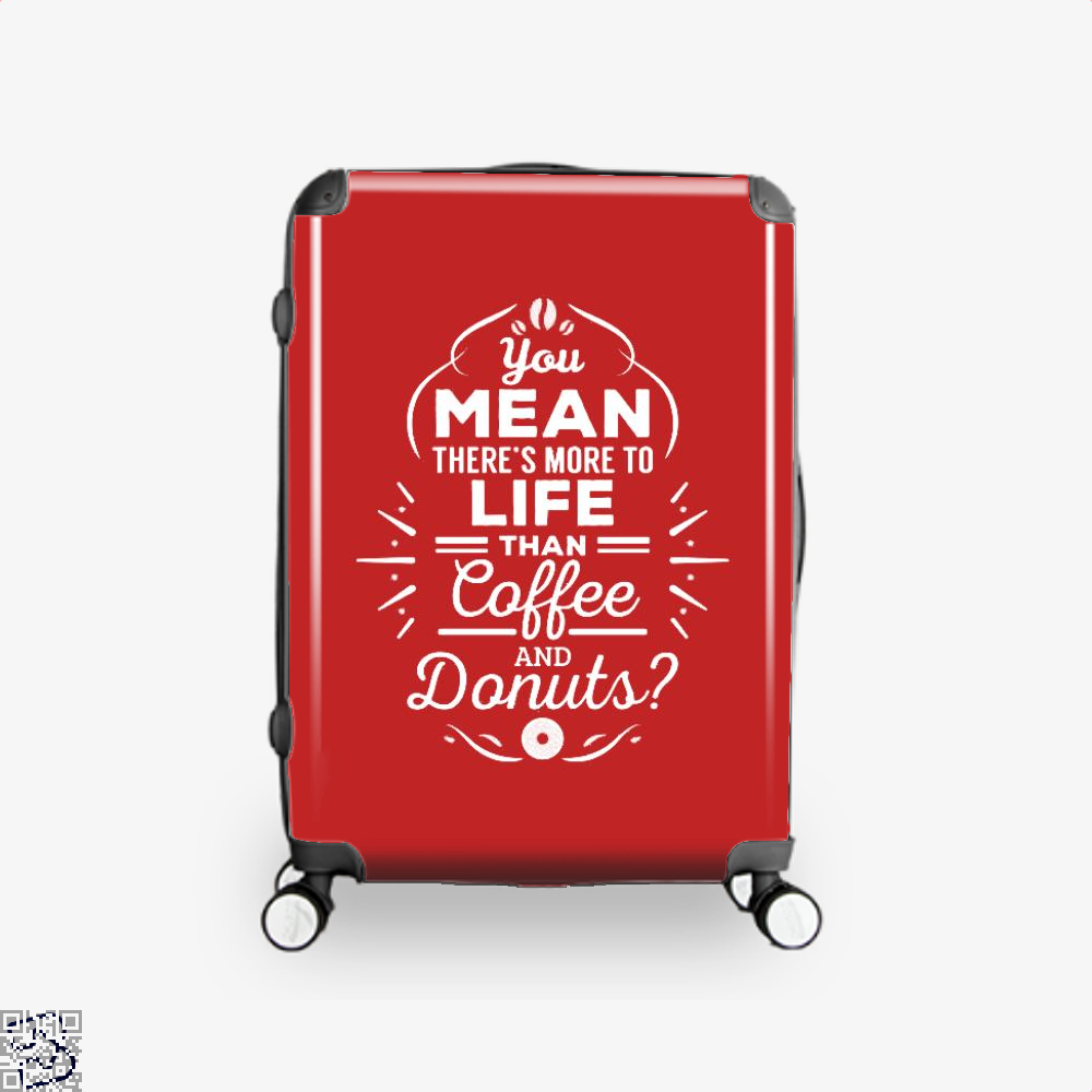 You Mean Theres More To Life Than Coffee And Donuts Doughnuts Suitcase - Red / 16 - Productgenapi