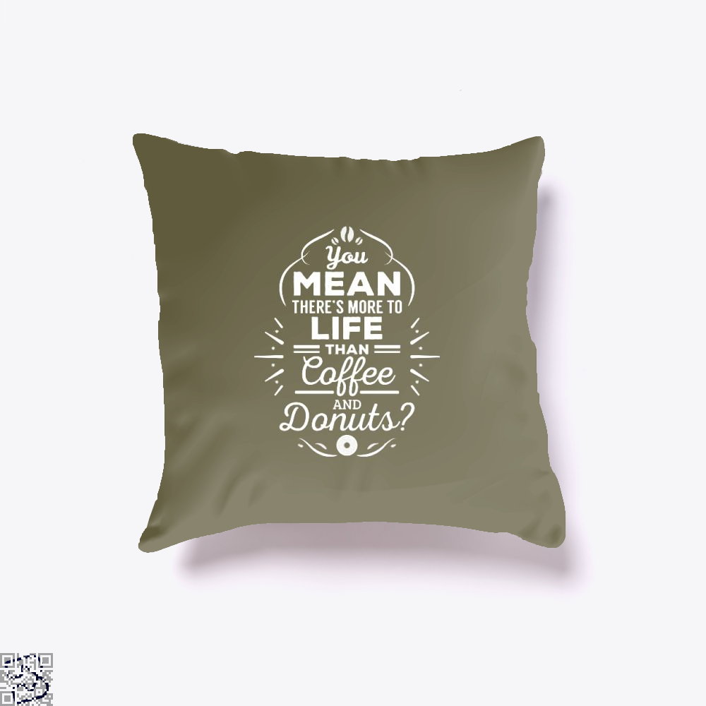 You Mean Theres More To Life Than Coffee And Donuts Doughnuts Throw Pillow Cover - Brown / 16 X - Productgenapi