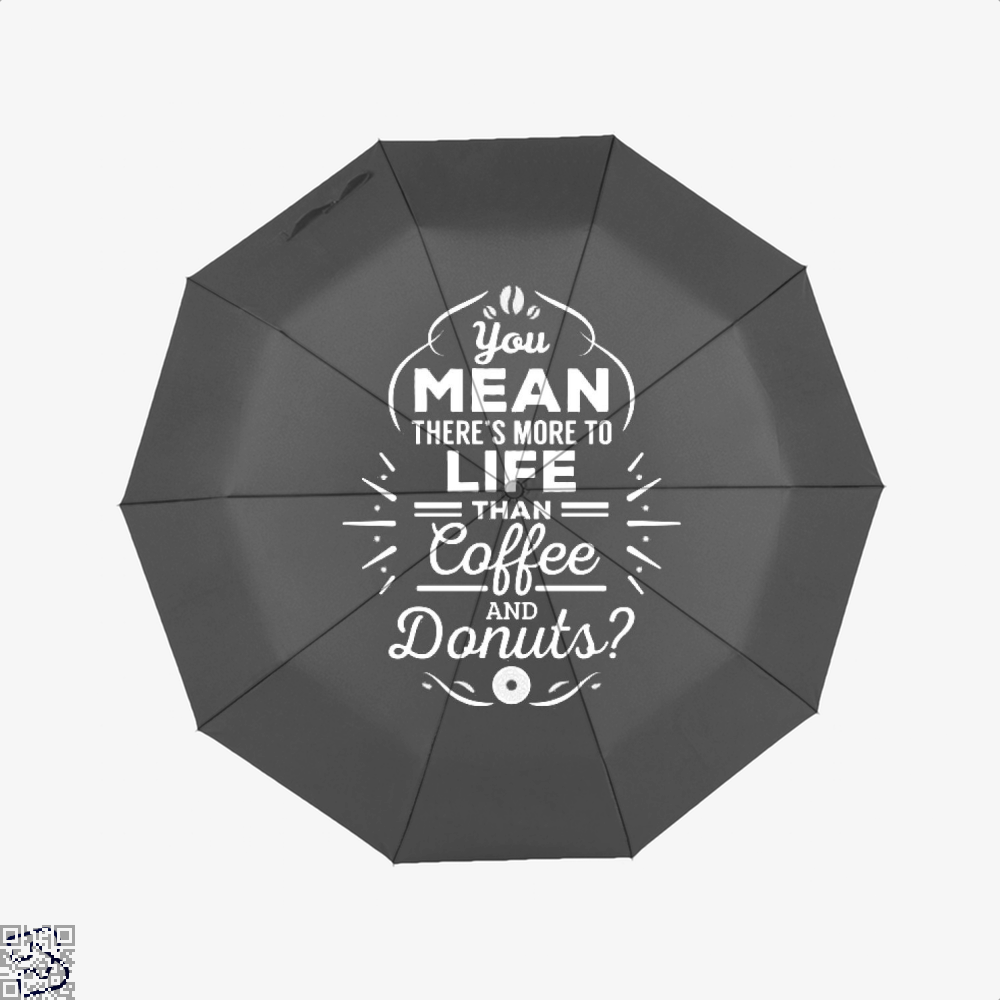 You Mean Theres More To Life Than Coffee And Donuts Doughnuts Umbrella - Black - Productgenapi