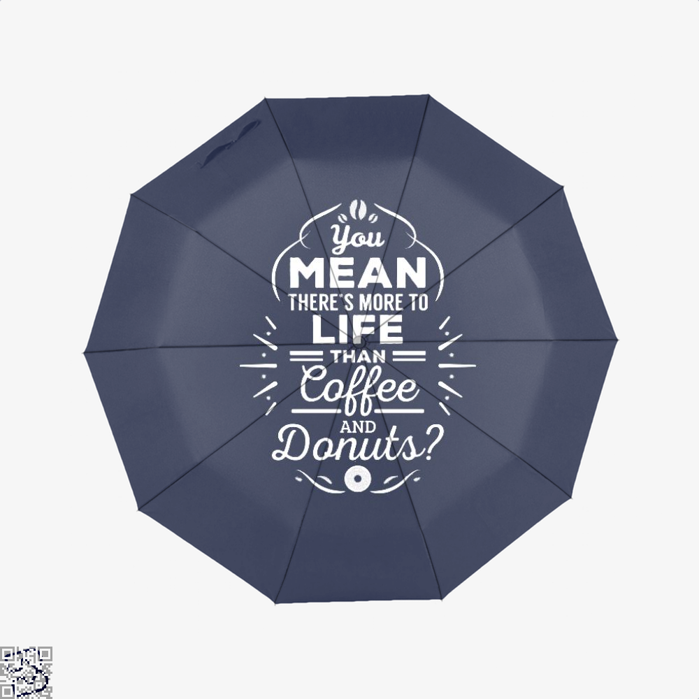 You Mean Theres More To Life Than Coffee And Donuts Doughnuts Umbrella - Blue - Productgenapi