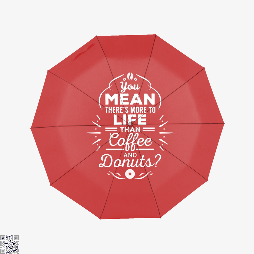 You Mean Theres More To Life Than Coffee And Donuts Doughnuts Umbrella - Red - Productgenapi