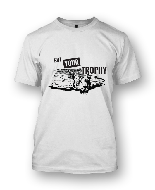 Not Your Trophy Tiger Tee - SERIOUSLY STOP POACHING!!