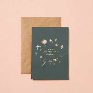 MUM YOU SHINE THE BRIGHTEST - GREETINGS CARD