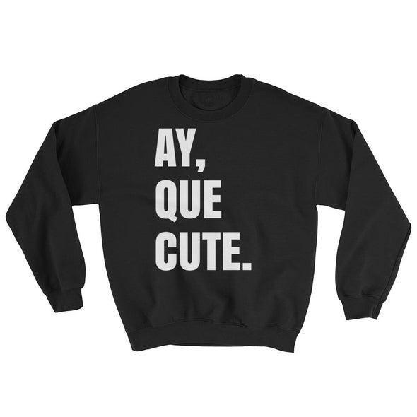 Ay Que Cute Sweat shirt / Sweatshirt in spanish
