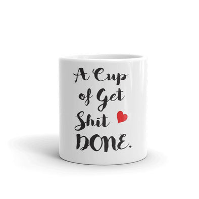 A Cup of Get Shit Done / Coffee Mug / Mugs