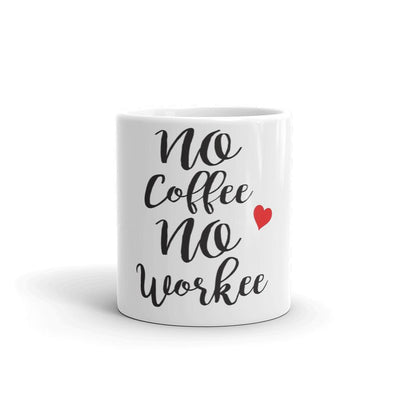 No Coffee, No Workee, Coffee Mug / Coffee Mugs