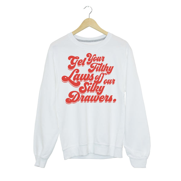 Foil Get Your Filthy Laws Off Our Silky Drawers Graphic Sweatshirt (XL only)