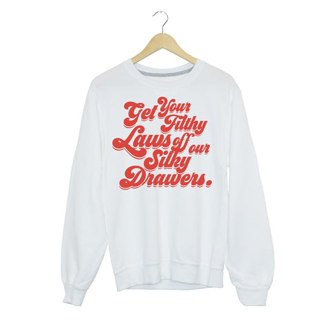 Foil Get Your Filthy Laws Off Our Silky Drawers Graphic Sweatshirt