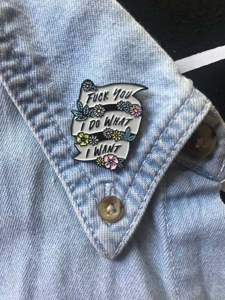 Fuck You I Do What I Want Floral Feminist Enamel Pin