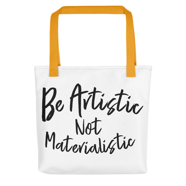 Be Artistic Not Materialistic Yellow Tote bag