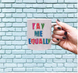 Pay Me Equally 15 oz Tea & Coffee Mug