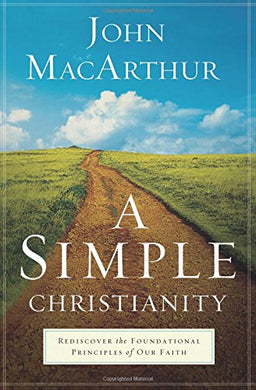 A Simple Christianity by John MacArthur