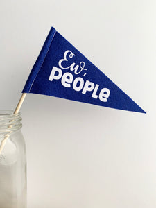 Ew, People Mini Pennant