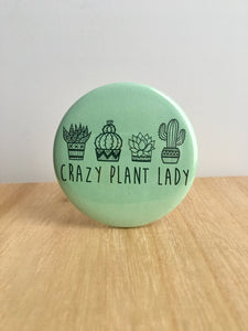 Crazy Plant Lady Pin or Magnet