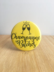 Champagne Bitches Pin or Magnet