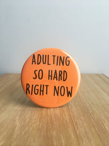 Adulting Pin or Magnet