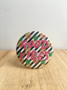 Good Vibes Pin or Magnet