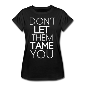 DON'T LET THEM TAME YOU TEE | Boy Friend Tee | Short Sleeve - AtelierCG™ - black