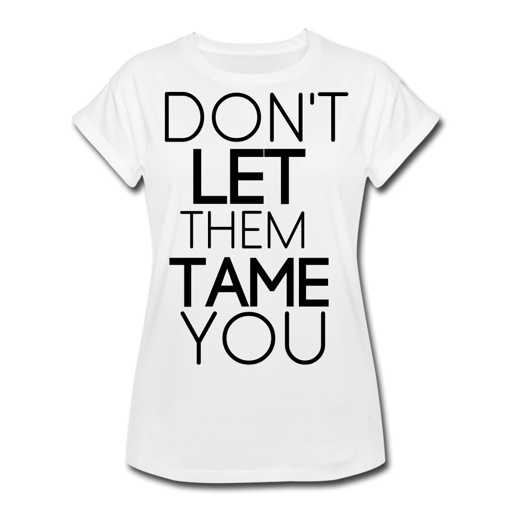 DON'T LET THEM TAME YOU  TEE | White | Boy Friend Tee | Short Sleeve - AtelierCG™ - white