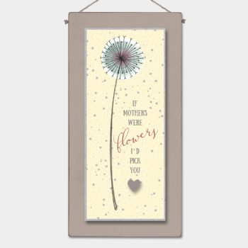 Tall Flower Sign - If Mothers Were Flowers