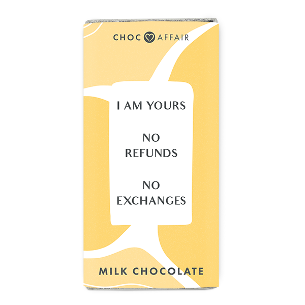 Chocolate Message Bars I am Yours, No Refunds, No Exchanges – Chocolate Message Bar