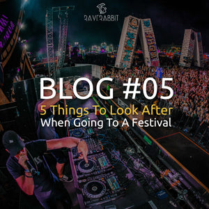 Blog #5 5 things to look after When Going to A Festival by Raverabbit Shop