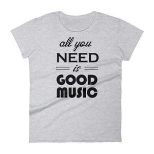 All You Need Is Good Music T-shirt Women Heather Grey  by Raverabbit