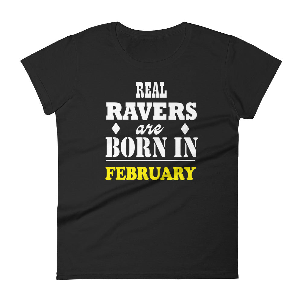Real Ravers Are Born In February T-Shirt Women Black by Raverabbit