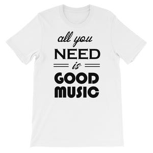 All You Need Is Good Music T-shirt Men White  by Raverabbit