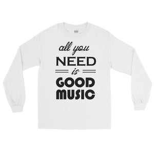 All You Need Is Good Music Long Sleeve Men White by Raverabbit