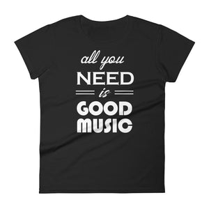 All You Need Is Good Music T-shirt Women Black  by Raverabbit