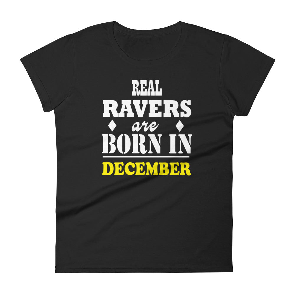 Real Ravers Are Born In December T-Shirt Women Black by Raverabbit
