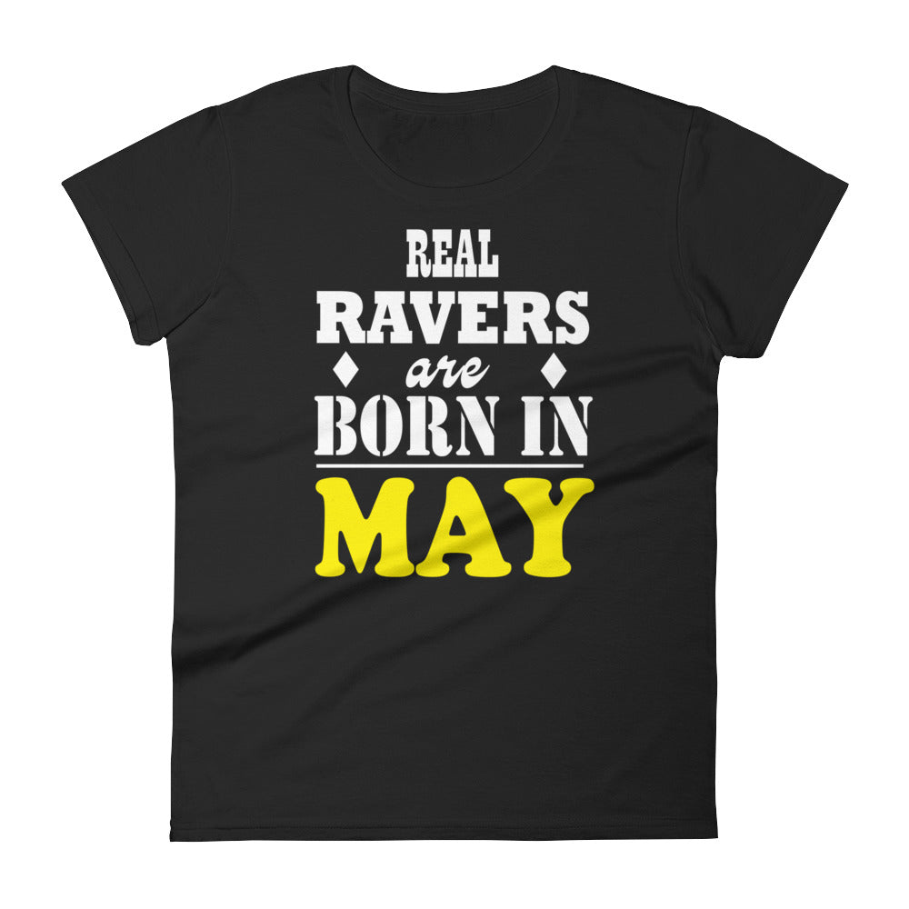 Real Ravers Are Born In May T-Shirt Women Black by Raverabbit
