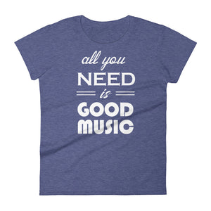 All You Need Is Good Music T-shirt Women Heather Blue  by Raverabbit