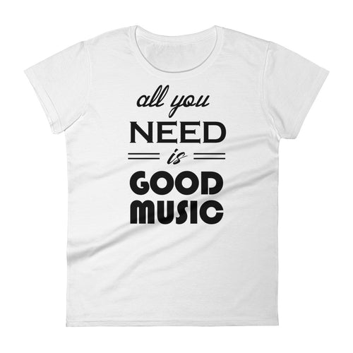 All You Need Is Good Music T-shirt Women White  by Raverabbit