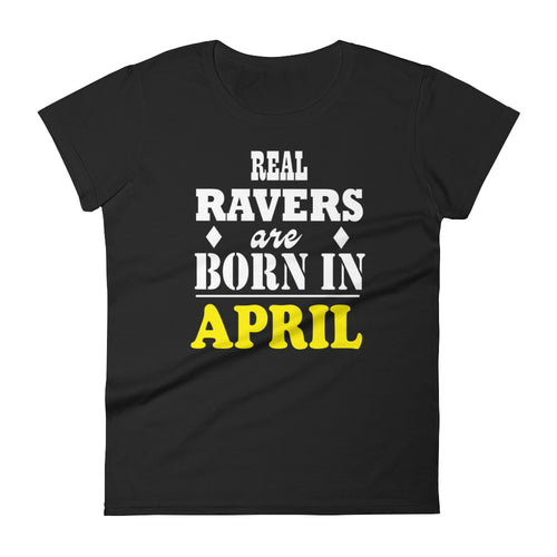 Real Ravers Are Born In April T-Shirt Women Black by Raverabbit