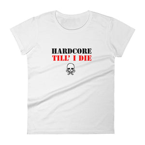 Hardcore Till I Die t-shirt  Women White by Raverabbit