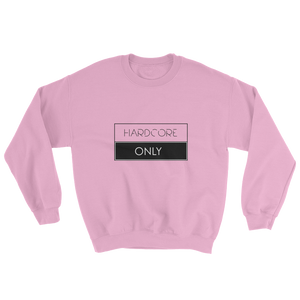 Hardcore Only (Sweatshirt)