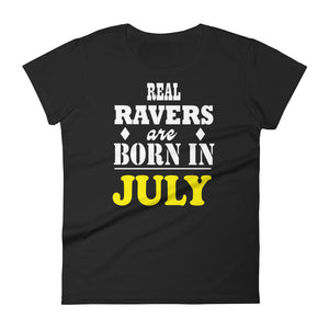 Real Ravers Are Born In July T-Shirt Women Black by Raverabbit