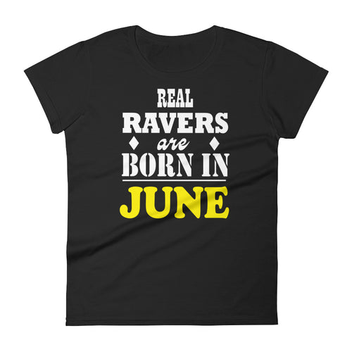Real Ravers Are Born In June T-Shirt Women Black by Raverabbit