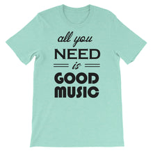 All You Need Is Good Music T-shirt Men Heather Mint  by Raverabbit