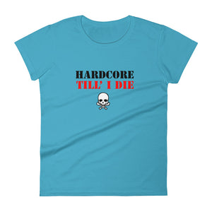 Hardcore Till I Die t-shirt  Women Caribbean Blue by Raverabbit