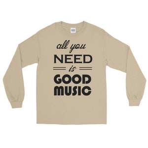 All You Need Is Good Music Long Sleeve Men Sand by Raverabbit