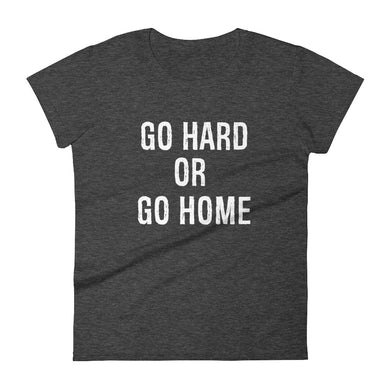 Go Hard or Go Home T-shirt Women Dark Heather Grey by Raverabbit