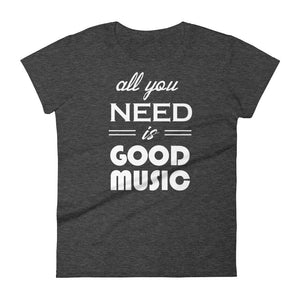 All You Need Is Good Music T-shirt Women Heather Dark Grey  by Raverabbit