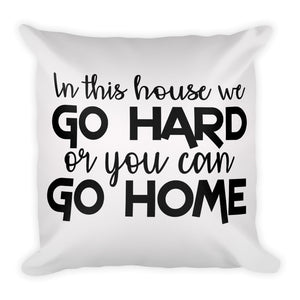 In this house we go hard or you can go home pillow by Raverabbit