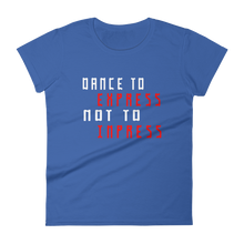 Dance To Express Not To Impress T-Shirt Women Royal Blue by Raverabbit