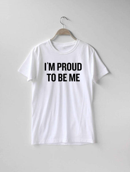 Feminist T-Shirt funny quote Proud To Be Me Print Casual Wear t-shirt