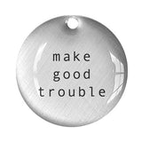 make good trouble